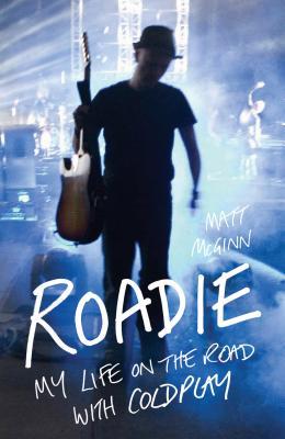 Roadie: My Life on the Road with Coldplay - McGinn, Matt