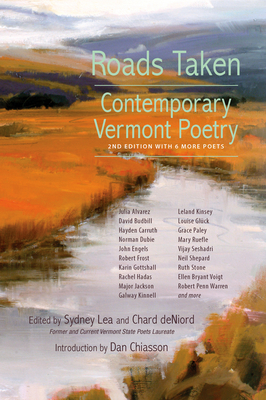 Roads Taken: Contemporary Vermont Poetry, Second Edition - Lea, Sydney (Editor), and Deniord, Chard (Editor), and Chiasson, Dan (Introduction by)