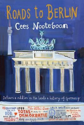 Roads to Berlin: Detours and Riddles in the Lands and History of Germany - Nooteboom, Cees, and Watkinson, Laura (Translated by)