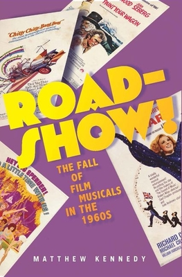 Roadshow!: The Fall of Film Musicals in the 1960s - Kennedy, Matthew