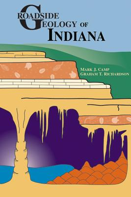 Roadside Geology of Indiana - Camp, Mark J, and Richardson, Graham T, and Maine