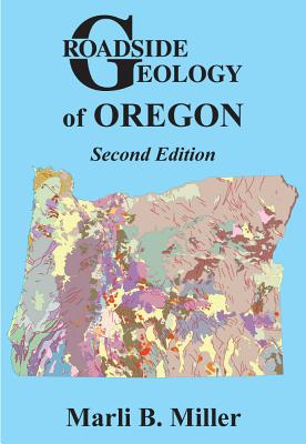 Roadside Geology of Oregon: Second Edition - Miller, Marli B