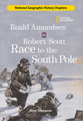 Roald Amundsen and Robert Scott Race to the South Pole - Thompson, Gare