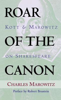 Roar of the Canon - Kott, Jan, Professor, and Marowitz, Charles, and Brustein, Robert (Preface by)