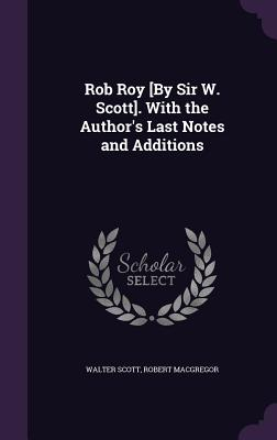 Rob Roy [By Sir W. Scott]. with the Author's Last Notes and Additions - Scott, Walter, Sir, (Pa