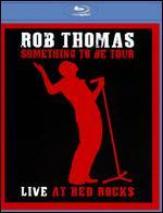 Rob Thomas: Something to Be Tour - Live at Red Rocks [Blu-ray]