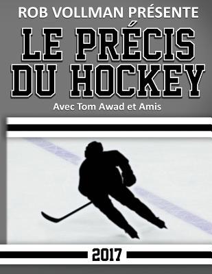 Rob Vollman Pr?sente Le Pr?cis du Hockey 2017 - Awad, Tom (Contributions by), and Mitchell, Allan (Contributions by), and Stype, Sydney (Contributions by)