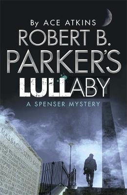 Robert B. Parker's Lullaby (A Spenser Mystery) - Parker, Robert B., and Atkins, Ace