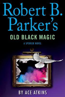 Robert B. Parker's Old Black Magic - Atkins, Ace, and Parker, Robert B