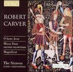 Robert Carver: O bene Jesu; Missa Dum sacrum mysterium; Magnificat