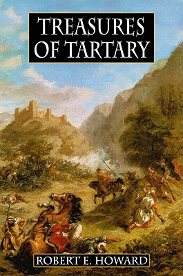 Robert E. Howard's Treasures Of Tartary - Howard, Robert E., and Herman, Paul (Editor), and Reasoner, James (Introduction by)