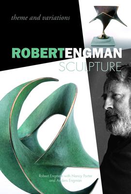 Robert Engman Sculpture: Theme & Variations - Engman, Robert, and Porter, Nancy, and Engman, Anders
