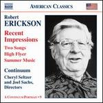 Robert Erickson: Recent Impressions; Two Songs; High Flyer; Summer Music