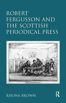Robert Fergusson and the Scottish Periodical Press - Brown, Rhona