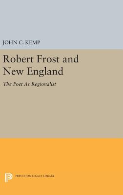 Robert Frost and New England: The Poet As Regionalist - Kemp, John C.