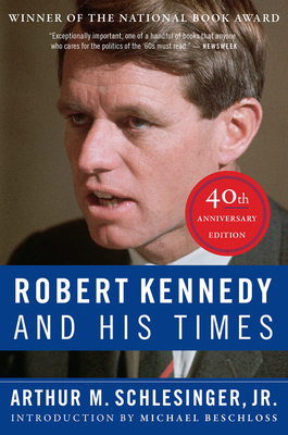 Robert Kennedy and His Times: 40th Anniversary Edition - Schlesinger, Arthur M, and Beschloss, Michael (Introduction by)
