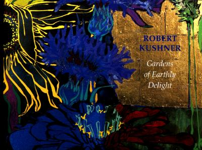 Robert Kushner: Gardens of Earthly Delight - Anderson-Spivy, Alexandra, and Cotter, Holland