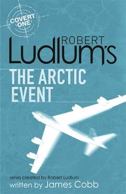 Robert Ludlum's The Arctic Event: A Covert-one Novel - Ludlum, Robert (From an idea by), and Cobb, James