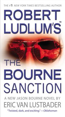 Robert Ludlum's the Bourne Sanction - Ludlum, Robert, and Lustbader, Eric Van