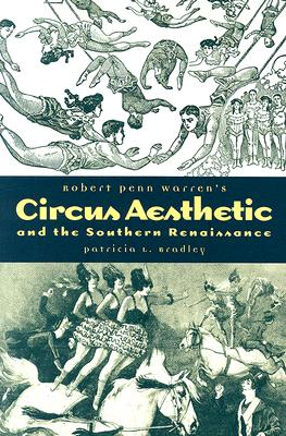 Robert Penn Warren's Circus Aesthetic and the Southern Renaissance - Bradley, Patricia L