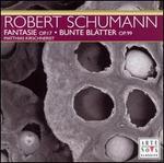 Robert Schumann: Fantasie, Op. 17; Bunte Blätter, Op. 99