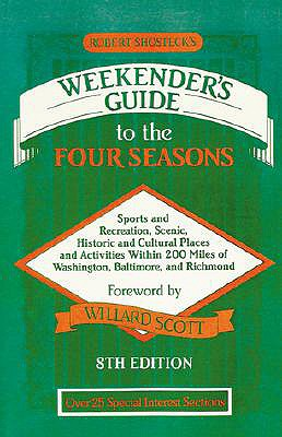 Robert Shosteck's Weekender's Guide to the Four Seasons - Shosteck, Robert, and Dore, Susan C (Editor), and Scott, Willard (Foreword by)