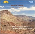 Robert Ward: Arias and Songs