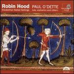 Robin Hood: Elizabethan Ballad Settings - Paul O'Dette (cittern); Paul O'Dette (orpharion); Paul O'Dette (lute)