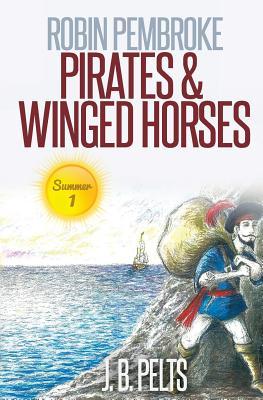 Robin Pembroke: Pirates & Winged Horses - Pelts, J B