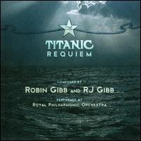 Robin & RJ Gibb: The Titanic Requiem - Royal Philharmonic Orchestra
