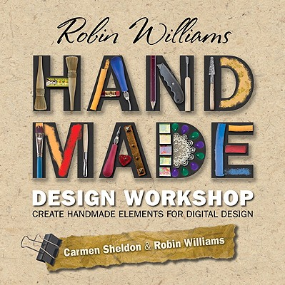 Robin Williams Handmade Design Workshop: Create Handmade Elements for Digital Design - Williams, Robin, and Sheldon, Carmen