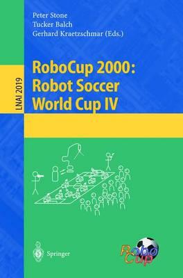 Robocup 2000: Robot Soccer World Cup IV - Stone, Peter (Editor), and Balch, Tucker (Editor), and Kraetzschmar, Gerhard (Editor)