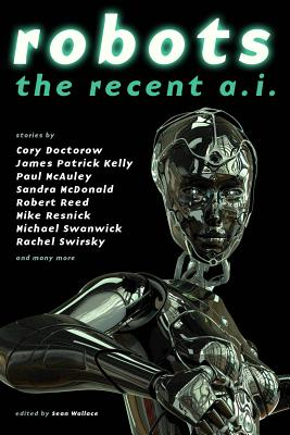 Robots: Recent A.I. - Doctorow, Cory, and Bear, Elizabeth, and Reed, Robert
