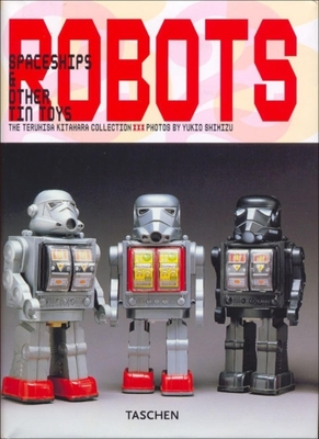 Robots: Spaceships and Other Tin Toys - Kitahara, Teruhisa, and Shimizu, Yukio (Photographer)