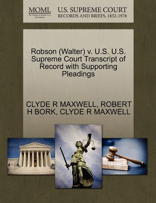 Robson (Walter) V. U.S. U.S. Supreme Court Transcript of Record with Supporting Pleadings - Maxwell, Clyde R, and Bork, Robert H