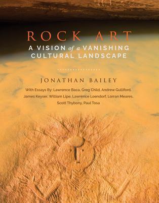 Rock Art: A Vision of a Vanishing Cultural Landscape - Bailey, Jonathan (Editor)