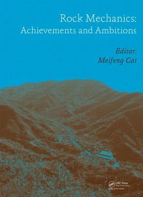 Rock Mechanics: Achievements and Ambitions - Cai, Meifeng (Editor)
