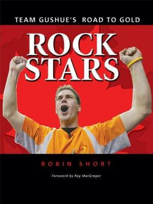 Rock Stars: Team Gushue's Road to Gold - Short, Robin, and MacGregor, Roy (Foreword by)