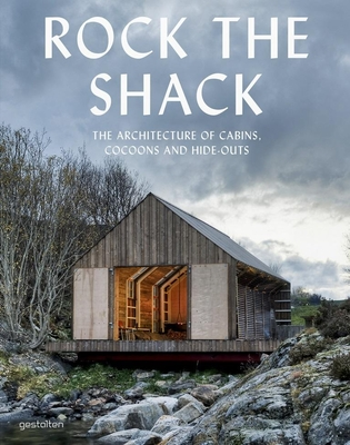 Rock the Shack: The Architecture of Cabins, Cocoons and Hide-Outs - Ehmann, S (Editor), and Borges, S (Editor)