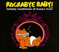 Rockabye Baby: Lullaby Renditions of Kanye West - Rockabye Baby!