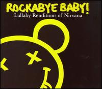 Rockabye Baby! Lullaby Renditions of Nirvana - Rockabye Baby!