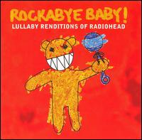 Rockabye Baby! Lullaby Renditions of Radiohead - Rockabye Baby!