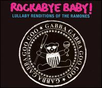 Rockabye Baby! Lullaby Renditions of the Ramones - Rockabye Baby!