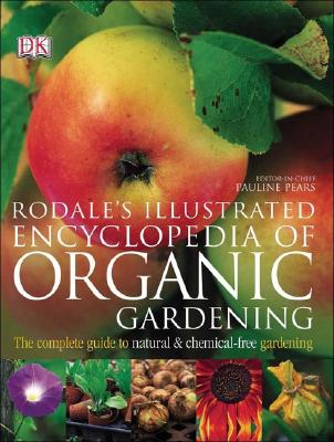 Rodale's Illustrated Encyclopedia of Organic Gardening - Kruger, Anna, and Rodale, Maria (Foreword by), and Pears, Pauline (Foreword by)