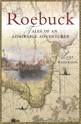 Roebuck: Tales of an Admirable Adventurer - Waterson, Luke