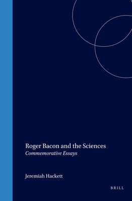"""roger bacon and the sciences commemorative essays Appears in edmund brehm, """"roger bacon's place in the history of alchemy,"""" in  ambix  sciences: commemorative essays, leiden, brill, 1997 (see especially ."""