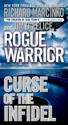 Rogue Warrior: Curse of the Infidel - Marcinko, Richard, and DeFelice, Jim