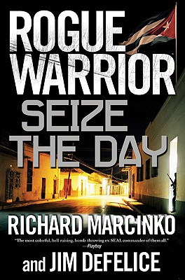 Rogue Warrior: Seize the Day - Marcinko, Richard, and DeFelice, Jim