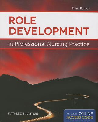 Role Development in Professional Nursing Practice - Masters, Kathleen