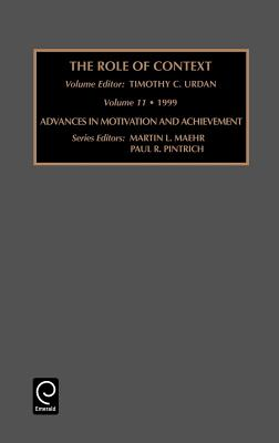 Role of Context: Contextual Influences on Motivation - Maehr, Martin L. (Series edited by), and Pintrich, Paul R. (Series edited by), and Urdan, Timothy C. (Volume editor)
